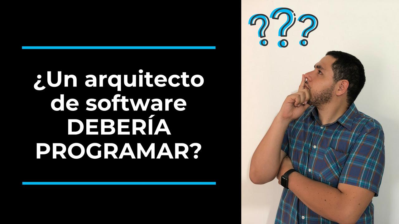 Un arquitecto de software debería programar